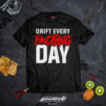 t shirt drift every fucking day